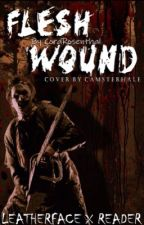 Flesh Wound || LeatherFace X Reader  by CoraRosenthal