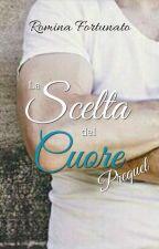 La Scelta del Cuore - Prequel by RominaFortunato