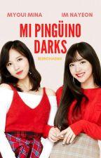 Mi Pingüino Darks ♡MINAYEON♡  by BeibiChaeng