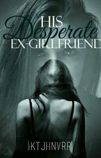 desperate ex girlfriend