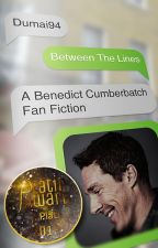 Between The Lines // Benedict Cumberbatch FF by Dumai94