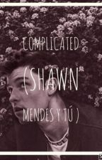 Complicaded ♥️ (shawn mendes y tu ) by tammyvos