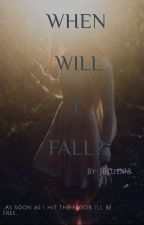 When Will I Fall? by JBlueX18
