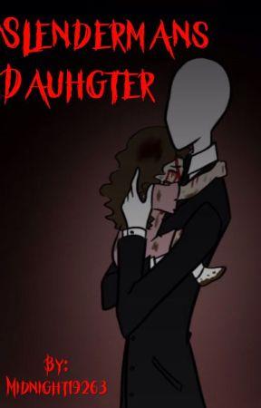 Slendermans daughter {Creepypasta X Reader} by Midnight19263