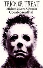 Trick Or Treat || Michael Myers X Reader by CoraRosenthal