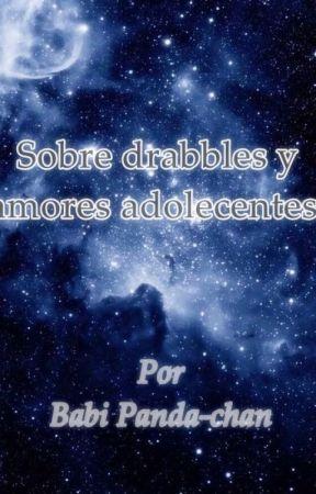 Sobre drabbles y amores adolecentes. by BabiPanda-chan