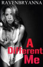 A Different Me (BOOK 1) by RavenBryanna