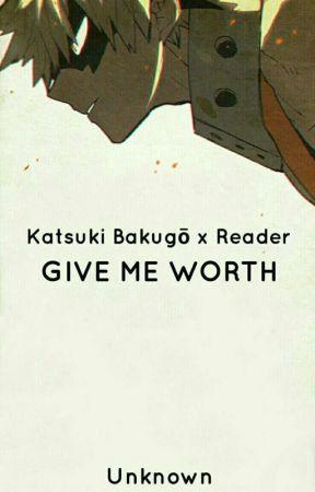 Katsuki Bakugō x Reader: Give Me Worth - Chapter 8