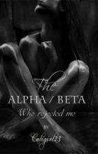 The Alpha/Beta who rejected me by caligirl23