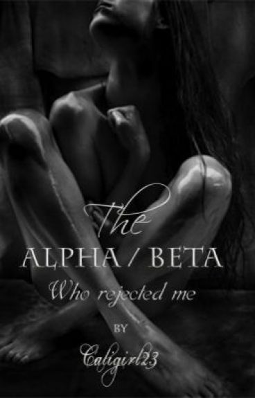 The Alpha/Beta who rejected me