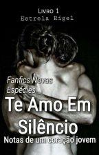 Livro 1 - Notas de Um Coração Jovem: Te Amo Em Silêncio - Fanfics Novas Espécies by SrtPevensie