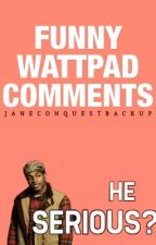 Funny Wattpad Comments (#Wattys2018) by JaneConquestBackup