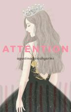Attention  by agustinadwicahyarini
