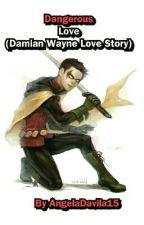 Dangerous Love (Damian Wayne Love Story) by AngelaDavila15
