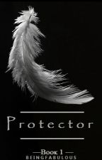 Protector [[SLOWLY EDITING]] by BeingFabulous