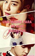 Una madre para mi hija (CHANYEOL  Y TU) ADAPTADA by LuHanni_7_V