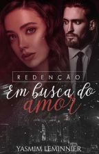 Redenção - Em Busca do Amor by Miahh_Santos