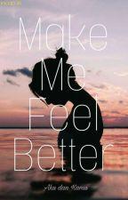 Make Me Feel Better by anjsptri_
