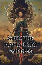 She's The Mafia Lady Empress by nksqueen