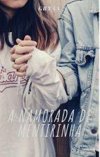 A Namorada de Mentirinha. by GrtaSemLimites