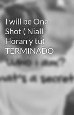I will be One Shot ( Niall Horan y tu) TERMINADO by IsASecretShh