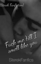 Fuck me 'till I smell like you {Sterek fanfiction} by idkkkman