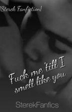 Fuck me 'till I smell like you {Sterek fanfiction} by idkkkman