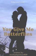 You Give Me Butterflies  by michaeljackson829