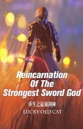 Reincarnation Of The Strongest Sword God 01-50 by XiaoFengYi