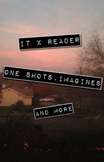 IT x Reader One shots + Imagines