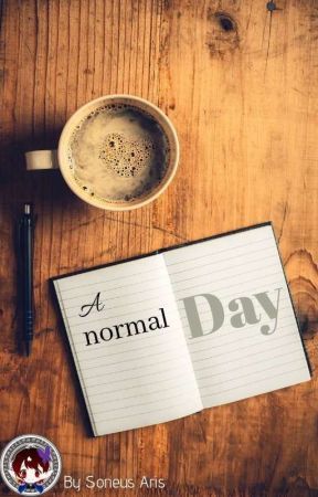 「 A Normal Day 」OS by Sepira-hime