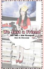 We Just a Friend [END] by lovesooji