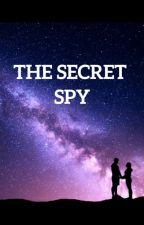 The Secret Spy by Ga1axy_Queen