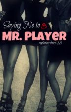 Saying No to Mr. Player by rookiewriter123