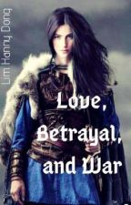 Love, Betrayal and War (Edited,Completed) by LimhannyDong