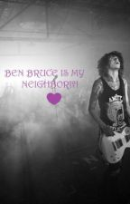 Ben Bruce is my Neighbor!?! (Asking Alexandria Love story) by pierce_the_cold