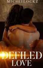 Defiled Love by micheilockz