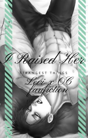 I Raised Her - Levi x OC Fanfiction by animegirl889