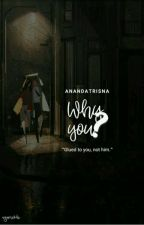 WHY YOU? by ANANDATRISNA