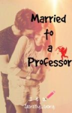 Married To A Professor (COMPLETED) by Secretly_Gorg