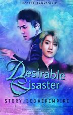 Desirable Disaster  by SeBaek_Empire