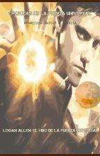 Logan Allen: El hijo de la Fuerza Universal [Crónica de la Fuerza Universal I] by amaenzar3