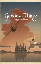 Gender Thing || cнαηвαεκ by sayyehetandohorat
