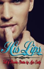His Lips (TAMAT) by AyaEmily2