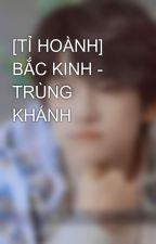 [TỈ HOÀNH] BẮC KINH - TRÙNG KHÁNH by KateNguyen438