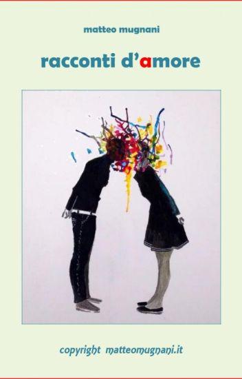 'Racconti d'amore' di Matteo Mugnani