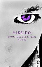 HIBRIDO, CRONICAS DEL LINAJE HUND by Joslo84
