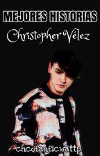 MEJORES HISTORIAS (Christopher Velez) by cncofanficwattp