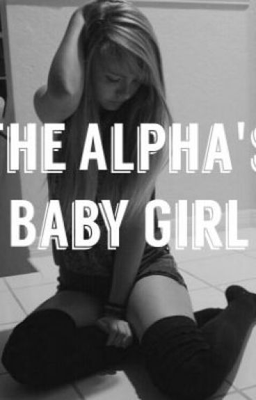 The Alpha's Baby Girl *editing*