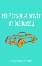 My Personal Driver in Disguised by MissAngelHeart